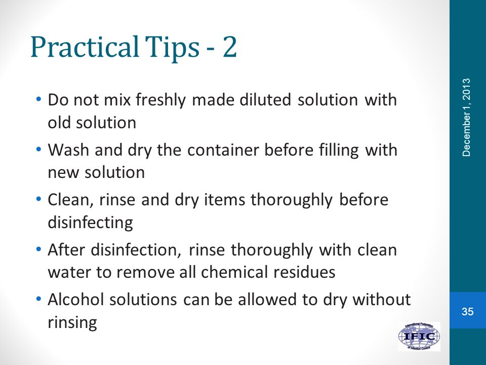 Practical Tips - 2 Do not mix freshly made diluted solution with old solution. Wash and dry the container before filling with new solution.