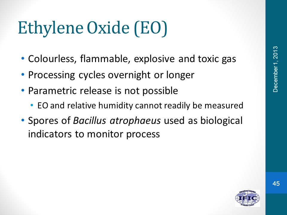 Ethylene Oxide (EO) Colourless, flammable, explosive and toxic gas