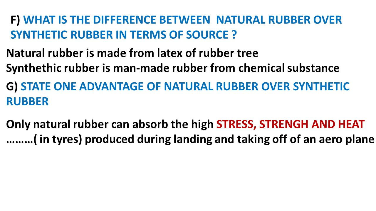 f) WHAT IS THE DIFFERENCE BETWEEN natural rubber over synthetic rubber in terms of source
