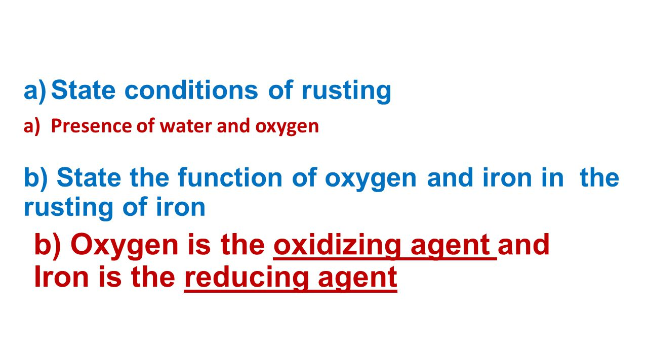 b) Oxygen is the oxidizing agent and Iron is the reducing agent