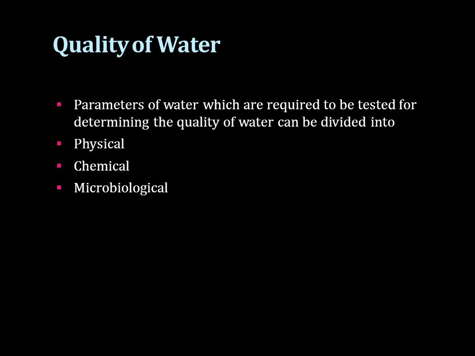 Quality of Water Parameters of water which are required to be tested for determining the quality of water can be divided into.