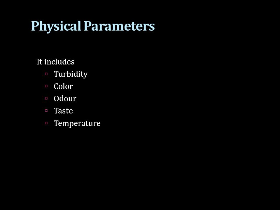 Physical Parameters It includes Turbidity Color Odour Taste