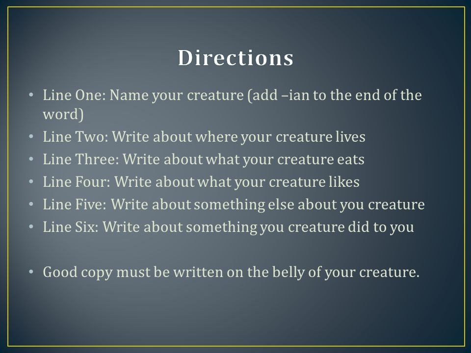 Directions Line One: Name your creature (add –ian to the end of the word) Line Two: Write about where your creature lives.