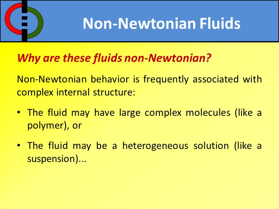 Non-Newtonian Fluids Why are these fluids non-Newtonian