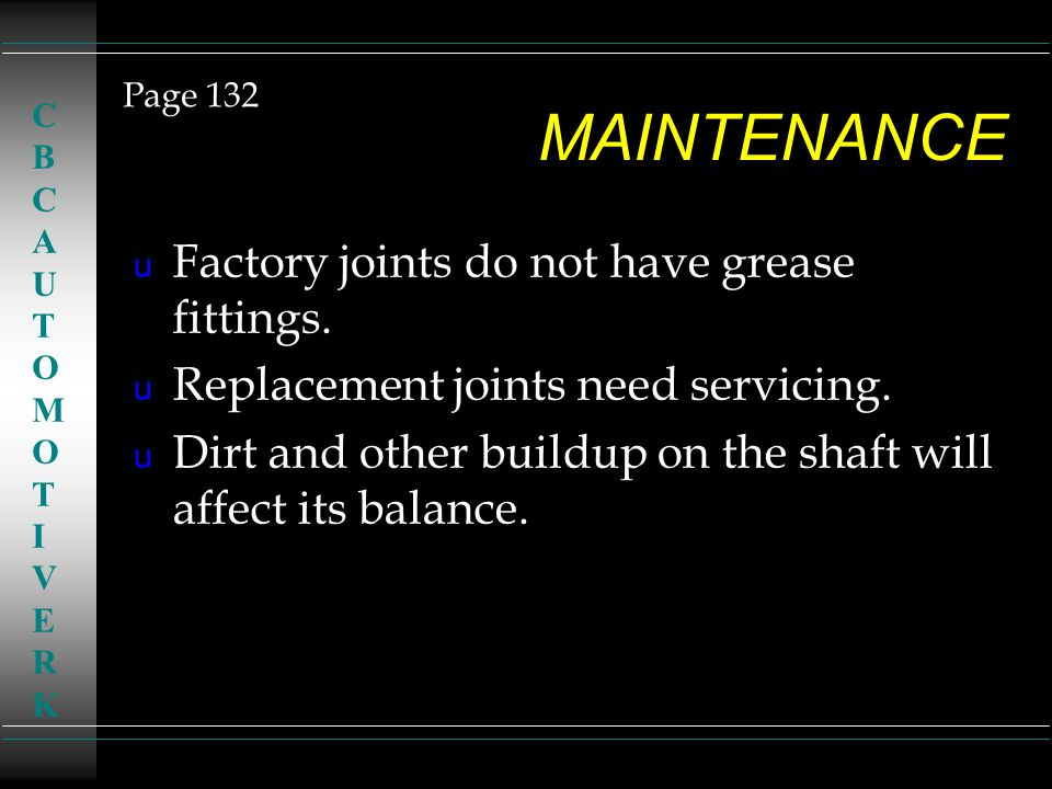 MAINTENANCE Factory joints do not have grease fittings.