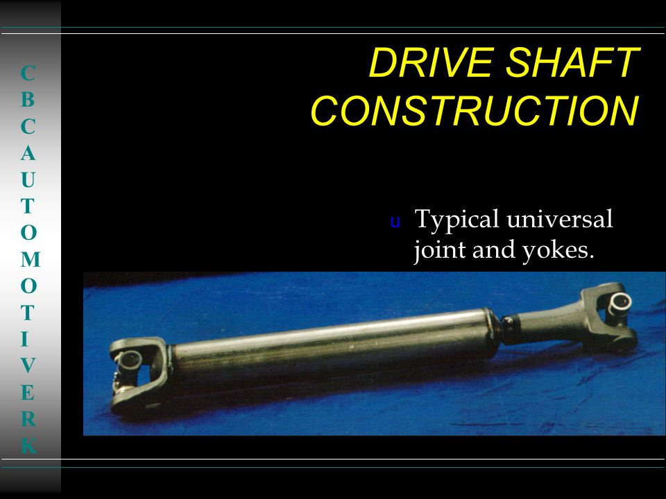 DRIVE SHAFT CONSTRUCTION