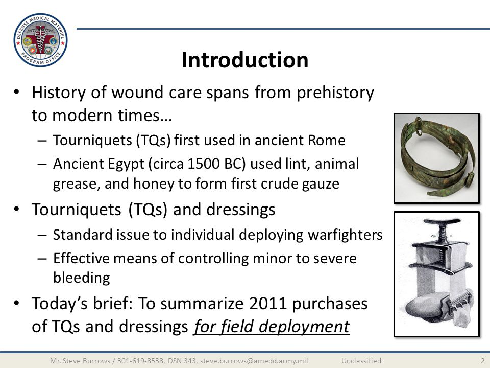 Introduction History of wound care spans from prehistory to modern times… Tourniquets (TQs) first used in ancient Rome.