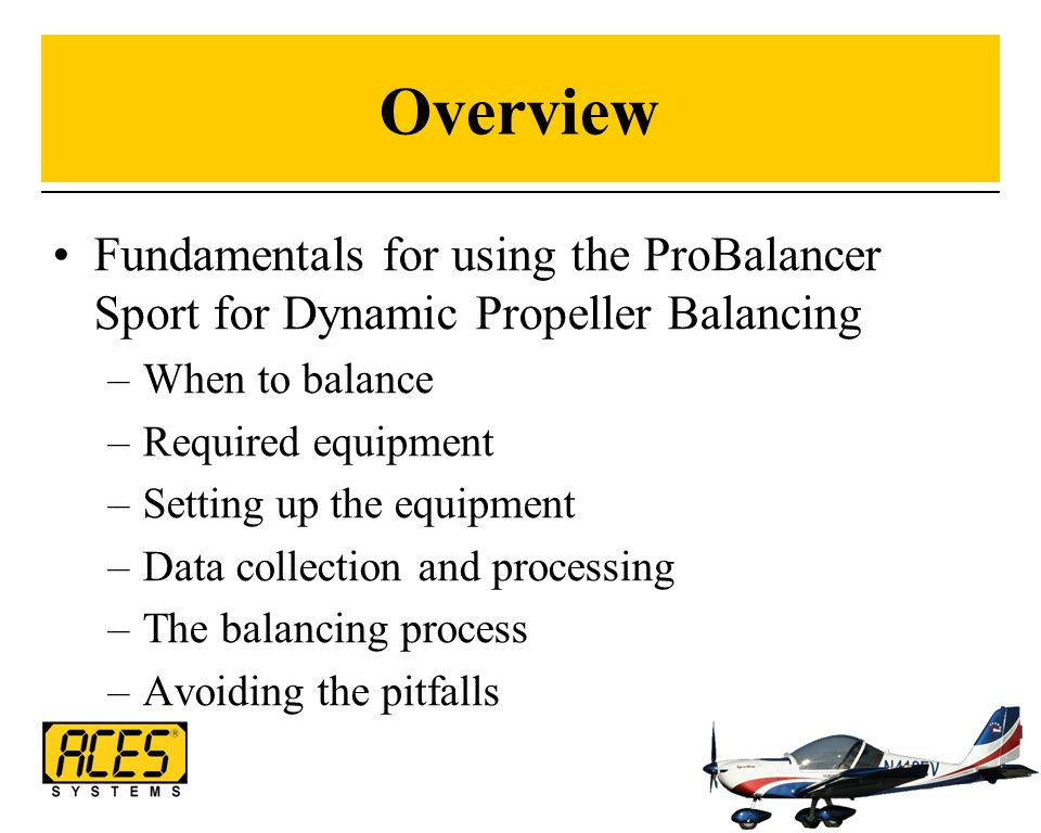 Overview Fundamentals for using the ProBalancer Sport for Dynamic Propeller Balancing. When to balance.