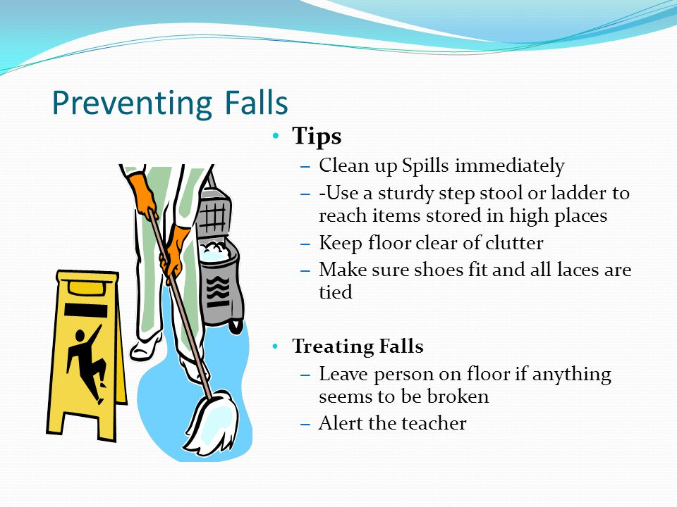 Preventing Falls Tips Clean up Spills immediately