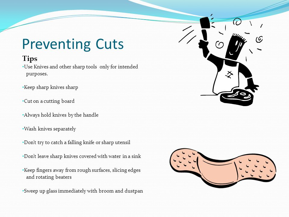 Preventing Cuts Tips. Use Knives and other sharp tools only for intended. purposes. Keep sharp knives sharp.