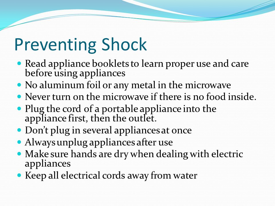 Preventing Shock Read appliance booklets to learn proper use and care before using appliances. No aluminum foil or any metal in the microwave.