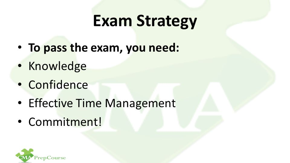 Exam Strategy To pass the exam, you need: Knowledge Confidence