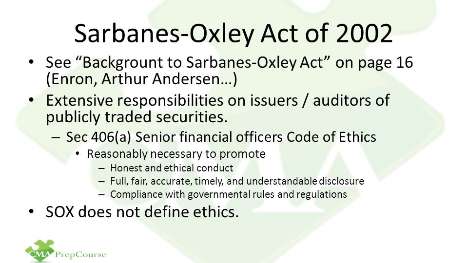 the sarbanes oxley act and business ethics Sarbanes-oxley act of 2002 homework: term paper geb2430 business ethics &amp social responsibility dr harvey weiss june 16th, 2012 abstract the main purpose of this research paper is to show how the sarbanes-oxley act of 2002 may have contributed to holding corporate executives accountable for their actions then.
