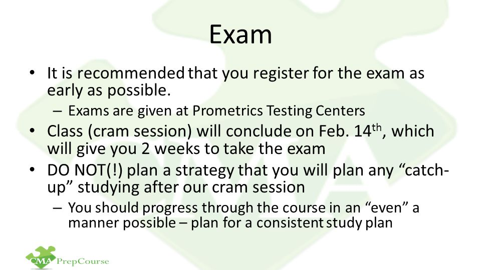 Exam It is recommended that you register for the exam as early as possible. Exams are given at Prometrics Testing Centers.
