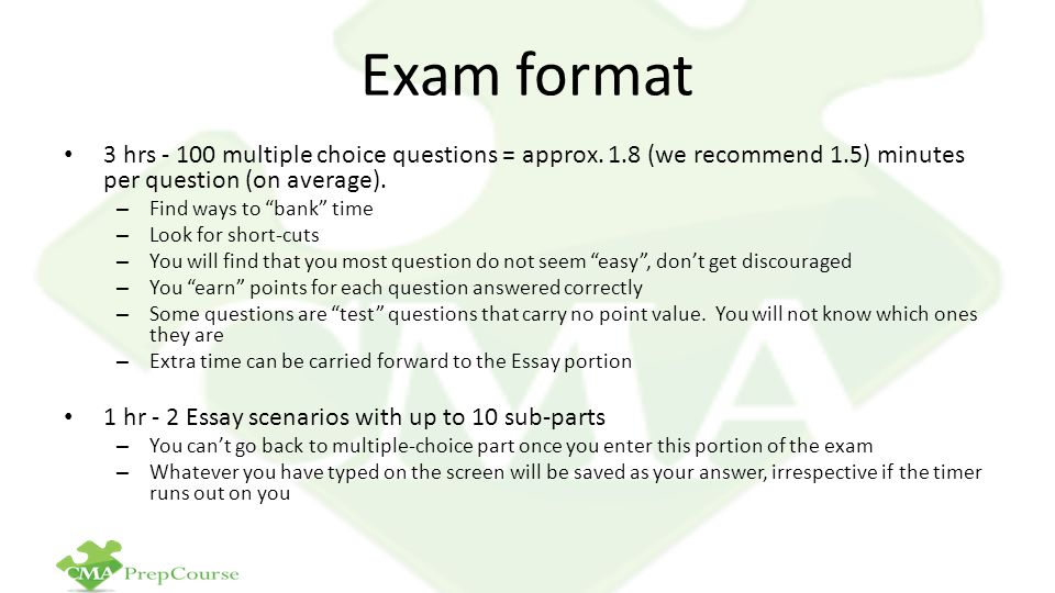 Exam format 3 hrs - 100 multiple choice questions = approx. 1.8 (we recommend 1.5) minutes per question (on average).