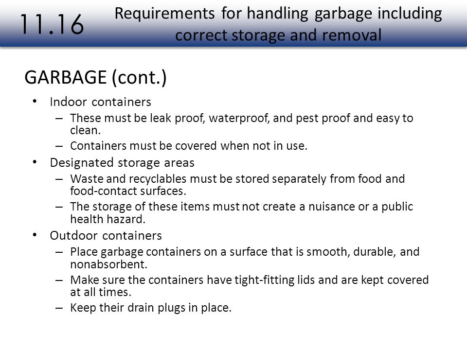 11.16 Requirements for handling garbage including correct storage and removal. GARBAGE (cont.) Indoor containers.
