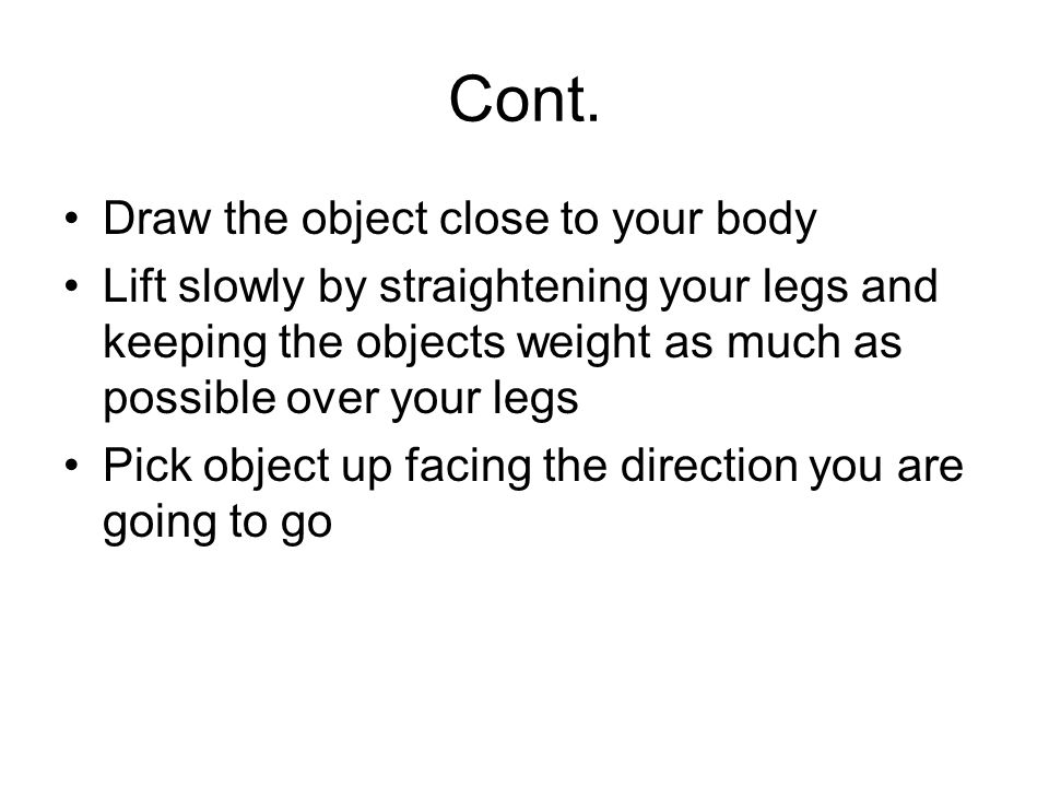 Cont. Draw the object close to your body