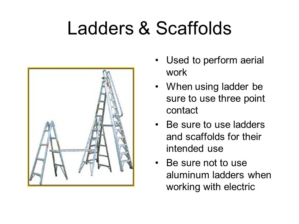 Ladders & Scaffolds Used to perform aerial work