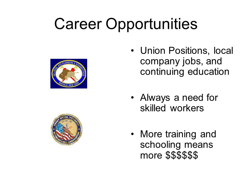 Career Opportunities Union Positions, local company jobs, and continuing education. Always a need for skilled workers.