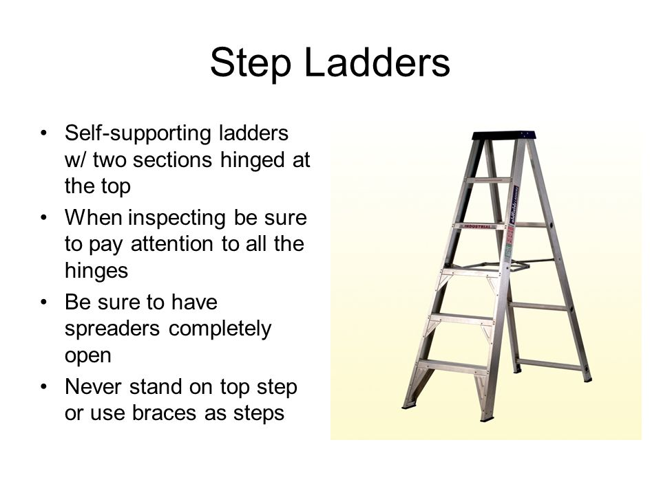 Step Ladders Self-supporting ladders w/ two sections hinged at the top