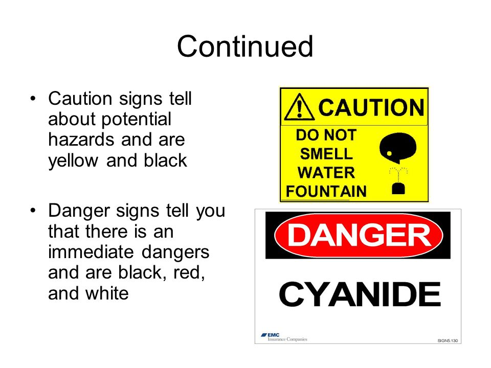 Continued Caution signs tell about potential hazards and are yellow and black.