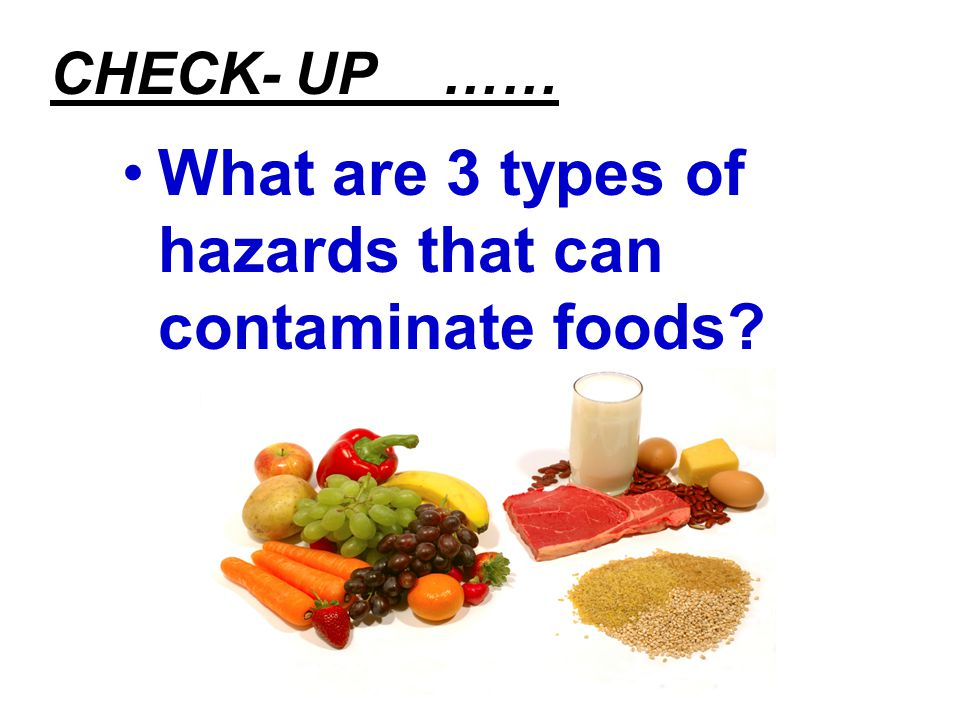 What are 3 types of hazards that can contaminate foods