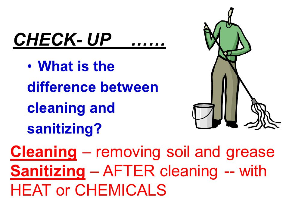 CHECK- UP …… Cleaning – removing soil and grease
