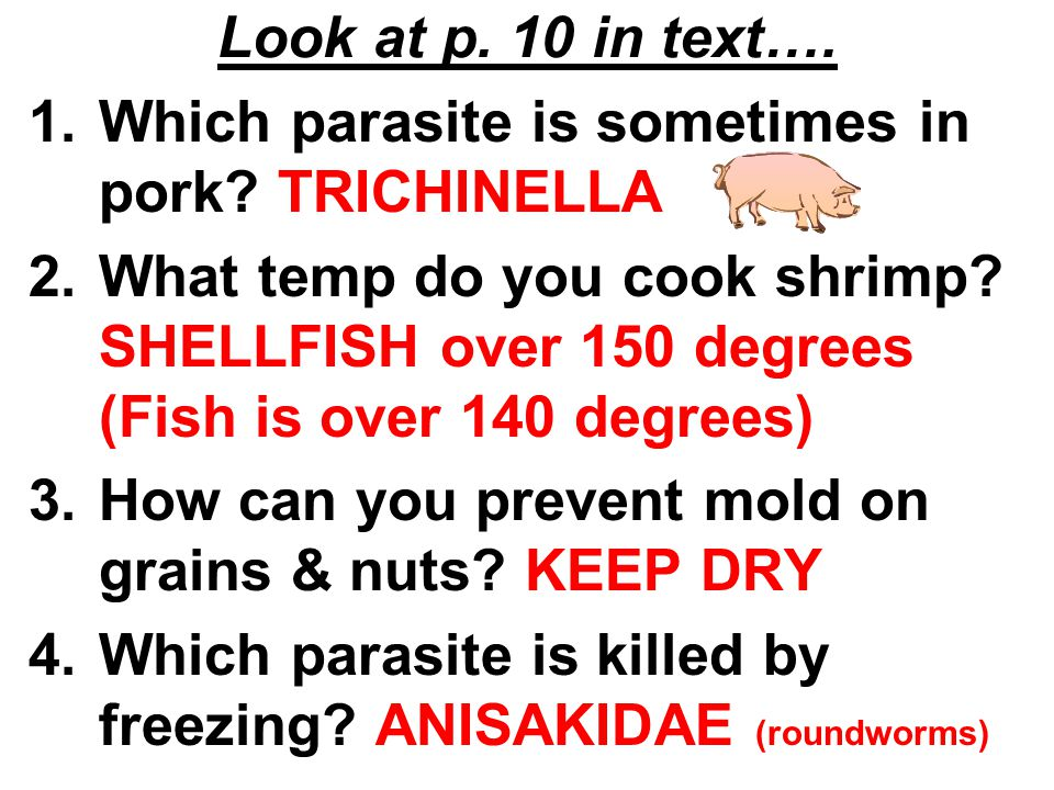 Look at p. 10 in text…. Which parasite is sometimes in pork TRICHINELLA.