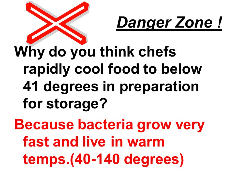 Danger Zone ! Why do you think chefs rapidly cool food to below 41 degrees in preparation for storage