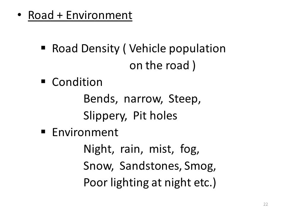 Road + Environment Road Density ( Vehicle population. on the road ) Condition. Bends, narrow, Steep,