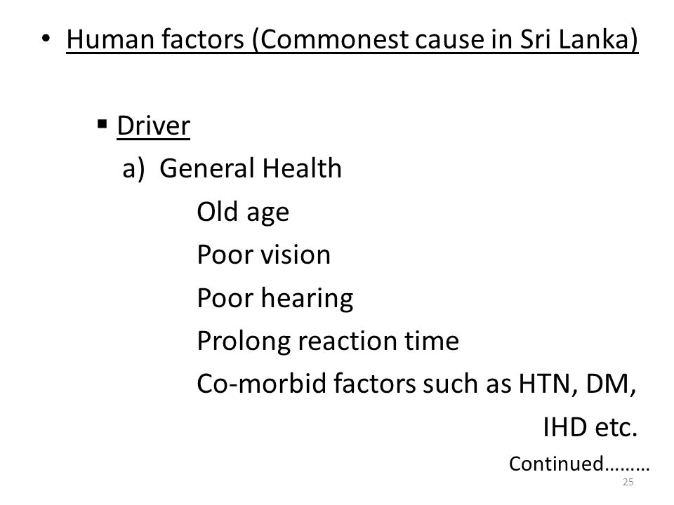 Human factors (Commonest cause in Sri Lanka) Driver a) General Health