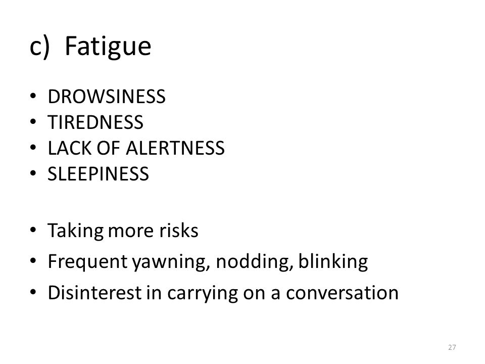 c) Fatigue DROWSINESS TIREDNESS LACK OF ALERTNESS SLEEPINESS
