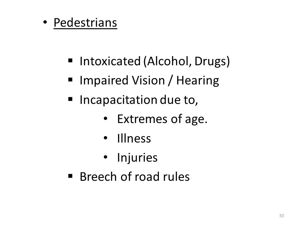 Pedestrians Intoxicated (Alcohol, Drugs) Impaired Vision / Hearing. Incapacitation due to, Extremes of age.