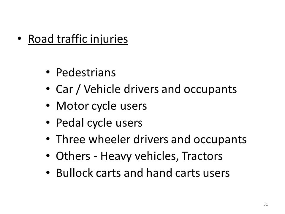 Road traffic injuries Pedestrians. Car / Vehicle drivers and occupants. Motor cycle users. Pedal cycle users.