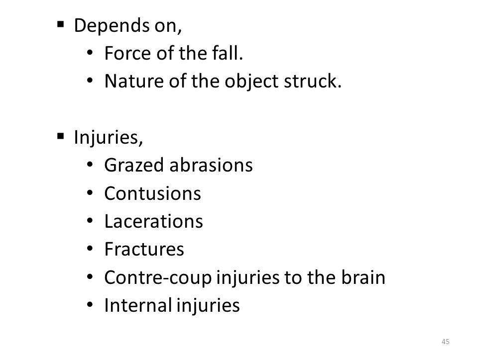 Depends on, Force of the fall. Nature of the object struck. Injuries, Grazed abrasions. Contusions.