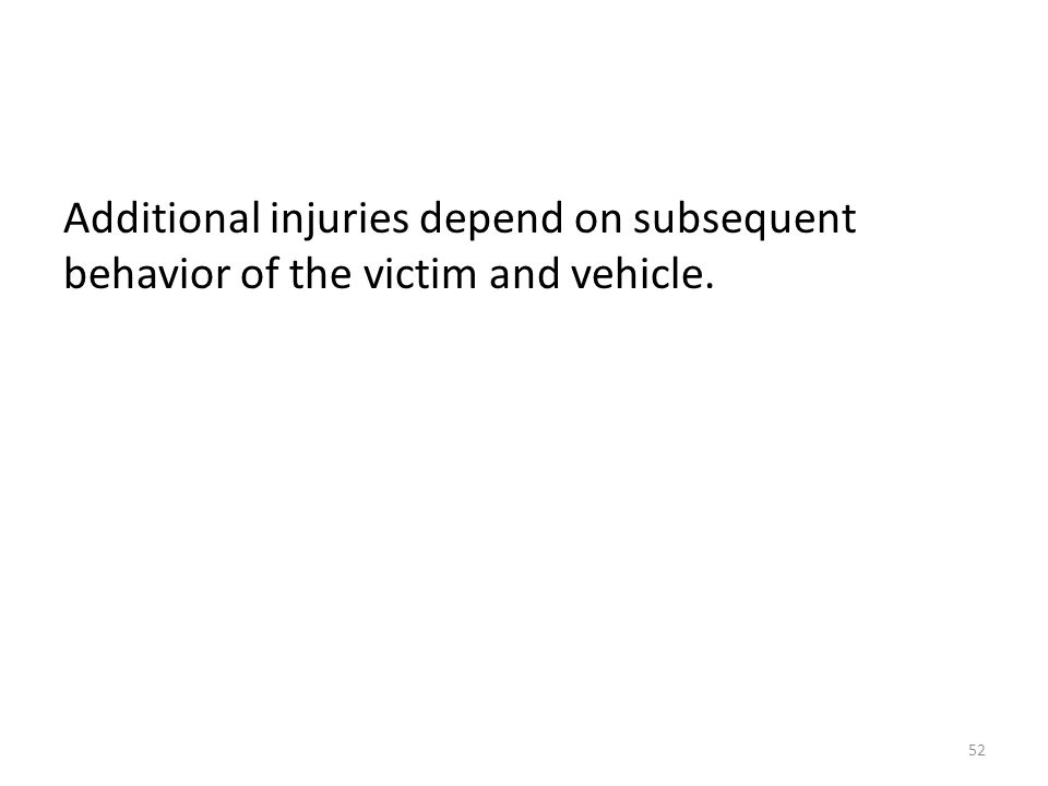 Additional injuries depend on subsequent behavior of the victim and vehicle.