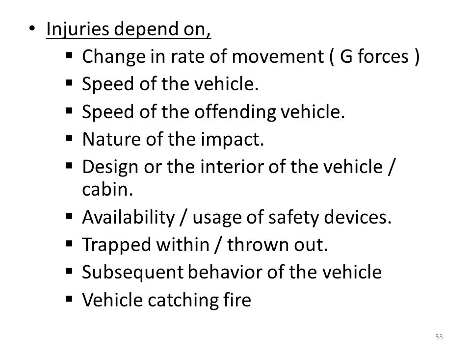Injuries depend on, Change in rate of movement ( G forces ) Speed of the vehicle. Speed of the offending vehicle.