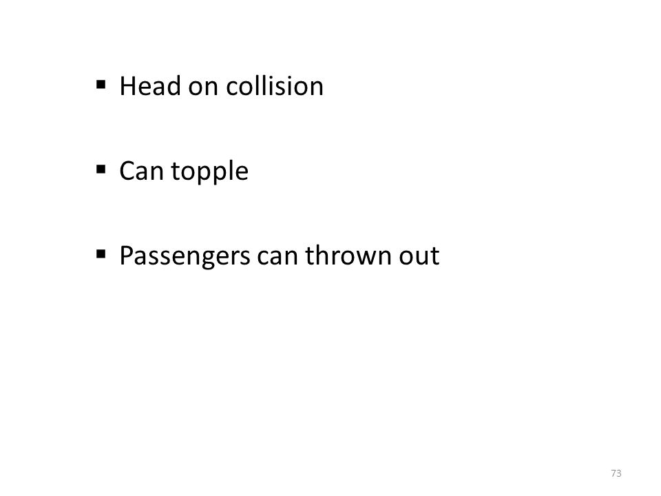 Head on collision Can topple Passengers can thrown out