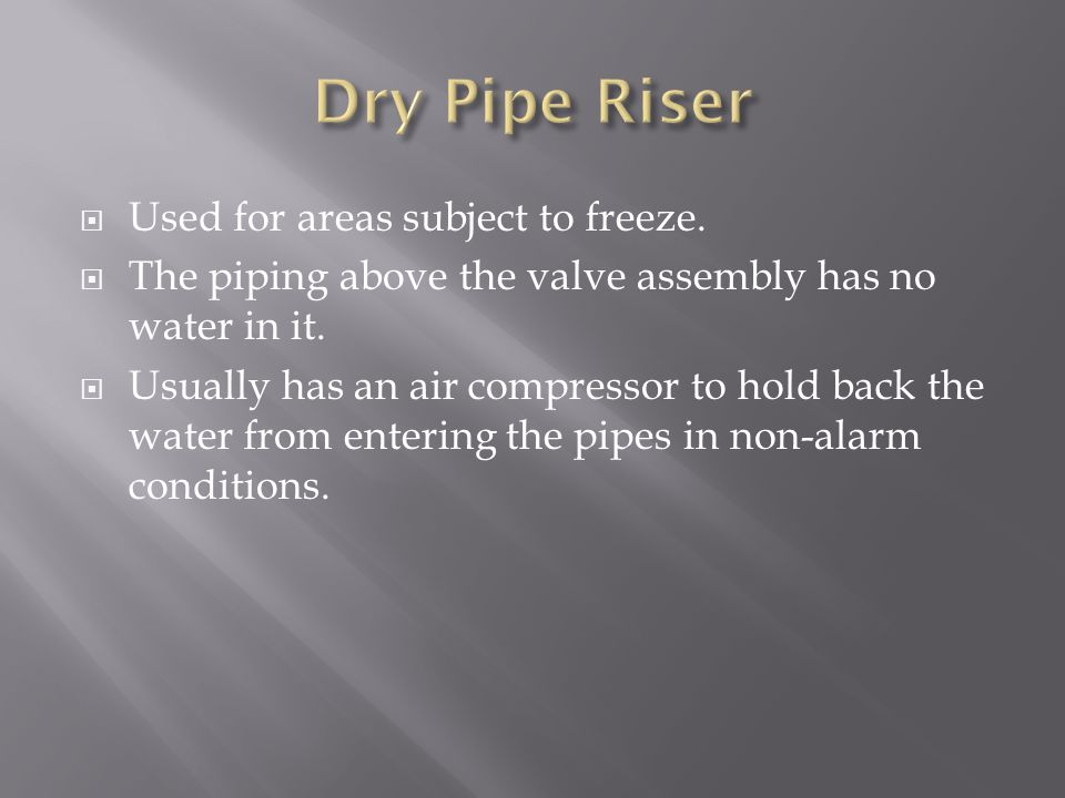 Dry Pipe Riser Used for areas subject to freeze.