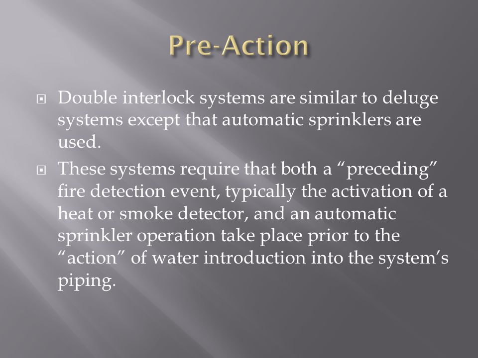 Pre-Action Double interlock systems are similar to deluge systems except that automatic sprinklers are used.