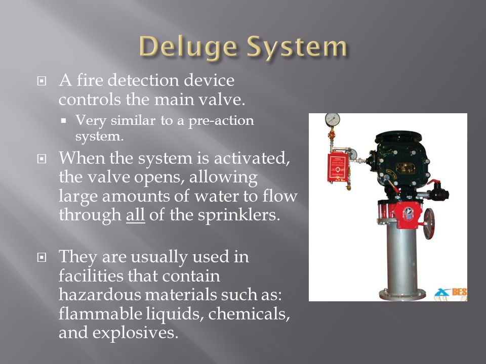 Deluge System A fire detection device controls the main valve.