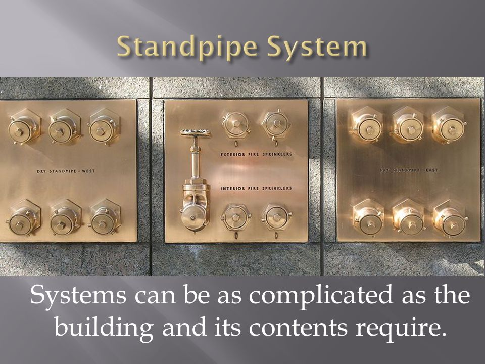 Standpipe System Systems can be as complicated as the building and its contents require.