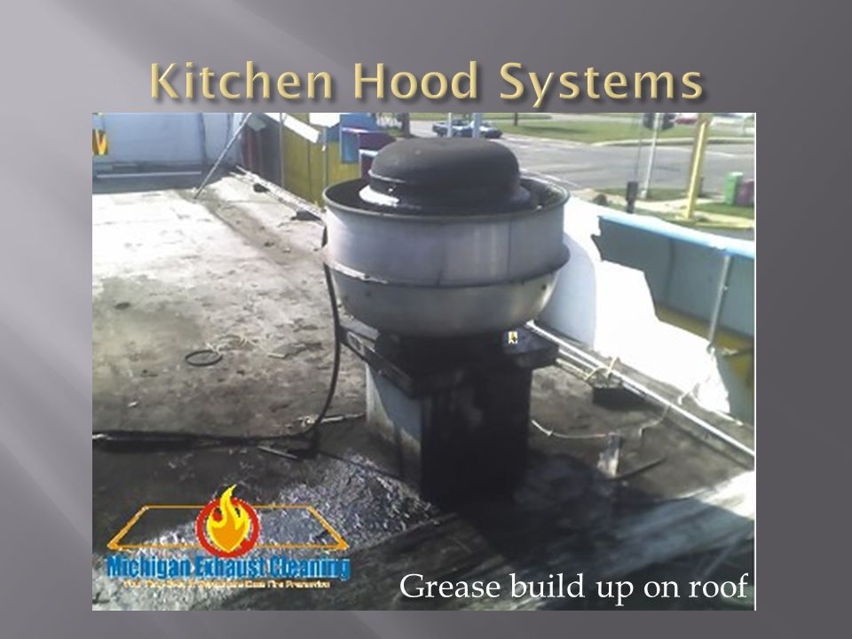 Kitchen Hood Systems Grease build up on roof