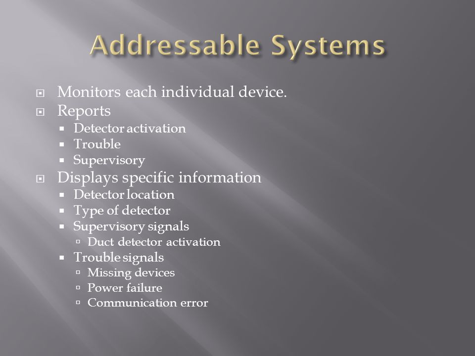 Addressable Systems Monitors each individual device. Reports