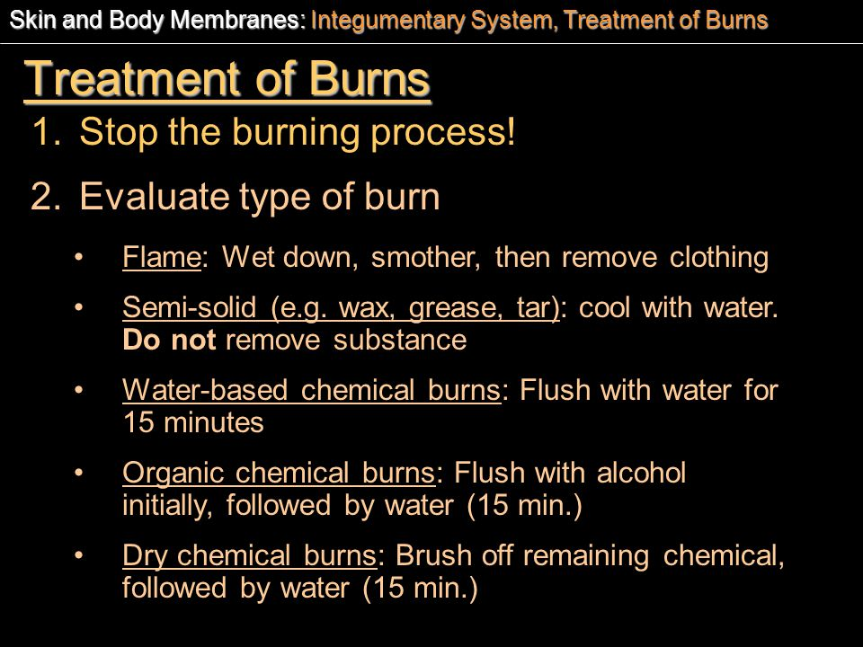Treatment of Burns Stop the burning process! Evaluate type of burn