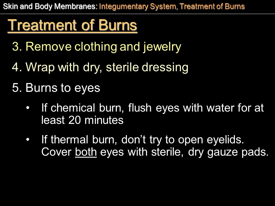Treatment of Burns 3. Remove clothing and jewelry