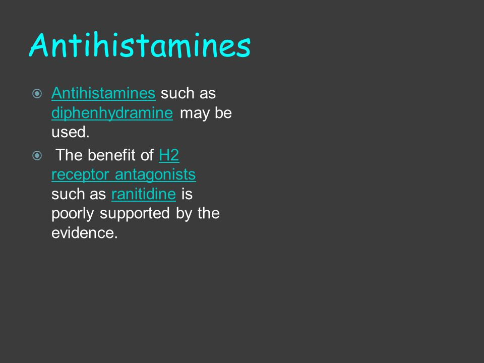 Antihistamines Antihistamines such as diphenhydramine may be used.