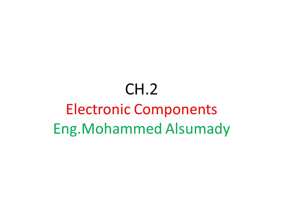 Electronic Components Eng.Mohammed Alsumady