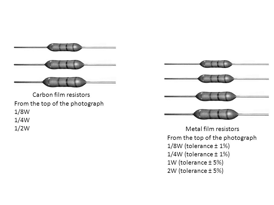 Carbon film resistors From the top of the photograph. 1/8W. 1/4W. 1/2W. Metal film resistors. From the top of the photograph.