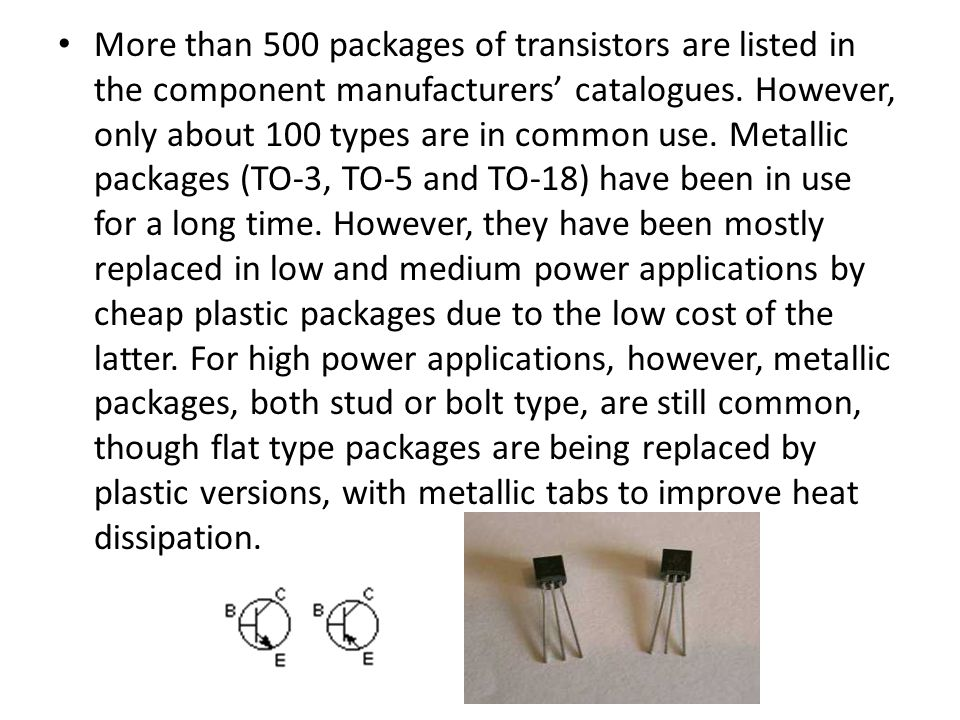 More than 500 packages of transistors are listed in the component manufacturers' catalogues.